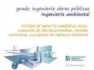 grado ingeniera obras pblicas Ingeniera ambiental ESTUDIO DE