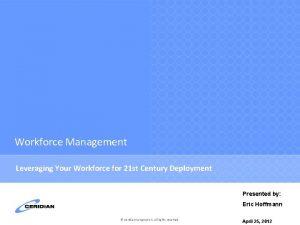 Workforce Management Leveraging Your Workforce for 21 st