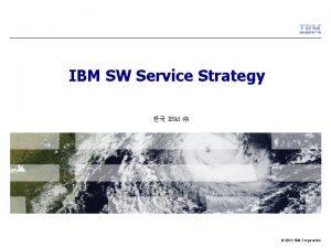IBM SW Service Strategy IBM 2010 IBM Corporation