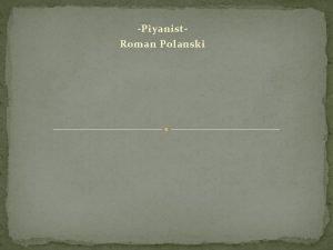 Piyanist Roman Polanski Roman Polanski Polonyal bir ailenin