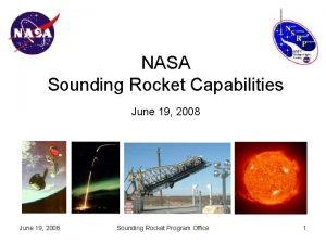NASA Sounding Rocket Capabilities June 19 2008 Sounding