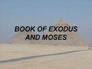 BOOK OF EXODUS AND MOSES Exodus picks up
