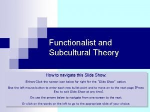 Functionalist and Subcultural Theory How to navigate this
