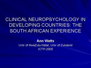 CLINICAL NEUROPSYCHOLOGY IN DEVELOPING COUNTRIES THE SOUTH AFRICAN