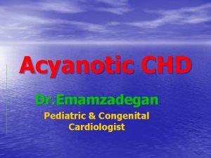Acyanotic CHD Dr Emamzadegan Pediatric Congenital Cardiologist Acyanotic