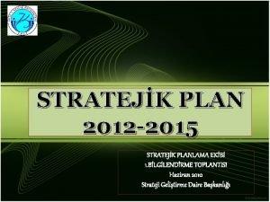 STRATEJK PLAN 2012 2015 STRATEJK PLANLAMA EKB 1