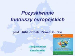 Pozyskiwanie funduszy europejskich prof UAM dr hab Pawe