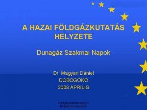 A HAZAI FLDGZKUTATS HELYZETE Dunagz Szakmai Napok Dr