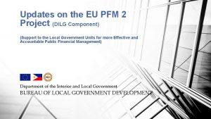 Updates on the EU PFM 2 Project DILG