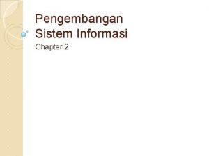 Pengembangan Sistem Informasi Chapter 2 Intro Pengembangan sistem