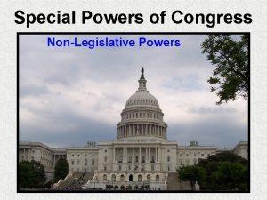 Special Powers of Congress NonLegislative Powers Election Duties
