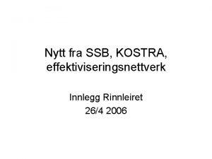 Nytt fra SSB KOSTRA effektiviseringsnettverk Innlegg Rinnleiret 264
