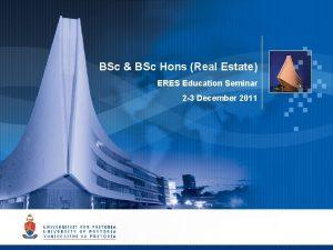UNIVERSITY OF PRETORIA BSc Presentation BSc to Hons