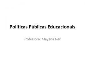 Polticas Pblicas Educacionais Professora Mayana Neri Conceito histrico