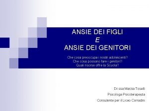 ANSIE DEI FIGLI E ANSIE DEI GENITORI Che