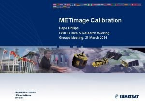 METimage Calibration Pepe Phillips GSICS Data Research Working