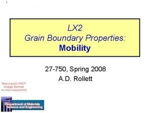 1 LX 2 Grain Boundary Properties Mobility 27