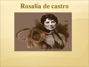 Rosala de castro NDICE 1 Biografa 1 1