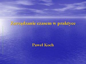 Zarzdzanie czasem w praktyce Pawe Koch Zarzdzanie czasem