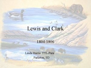 Lewis and Clark 1804 1806 Linda Harris TTLPara