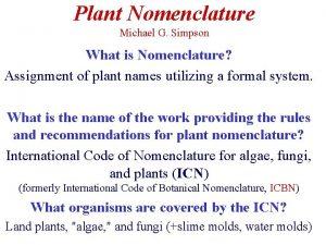 Plant Nomenclature Michael G Simpson What is Nomenclature
