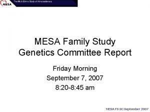 MESA Family Study Genetics Committee Report Friday Morning