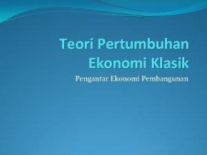 Teori Pertumbuhan Ekonomi Klasik Pengantar Ekonomi Pembangunan Teori