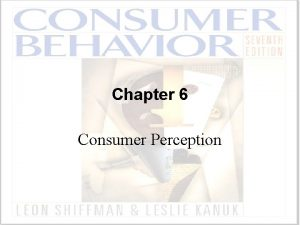 Chapter 6 Consumer Perception Perception The process by