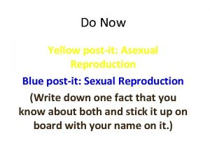 Do Now Yellow postit Asexual Reproduction Blue postit