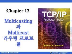 Chapter 12 Multicasting Multicast Http netwk hannam ac