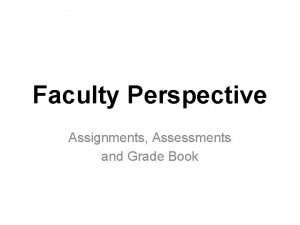 Faculty Perspective Assignments Assessments and Grade Book Assignments