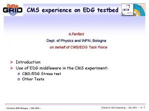 CMS experience on EDG testbed A Fanfani Dept