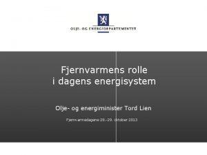 Fjernvarmens rolle i dagens energisystem Olje og energiminister