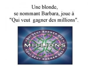 Une blonde se nommant Barbara joue Qui veut