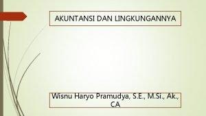 AKUNTANSI DAN LINGKUNGANNYA Wisnu Haryo Pramudya S E