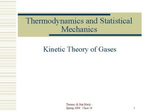 Thermodynamics and Statistical Mechanics Kinetic Theory of Gases