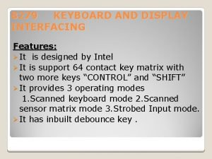 8279 KEYBOARD AND DISPLAY INTERFACING Features It is