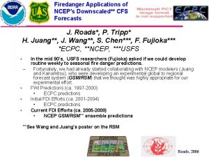 Firedanger Applications of NCEPs Downscaled CFS Forecasts J