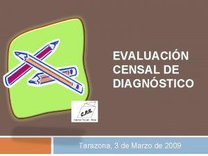 EVALUACIN CENSAL DE DIAGNSTICO Tarazona 3 de Marzo