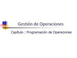 Gestin de Operaciones Captulo Programacin de Operaciones Introduccin