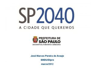 Jos Marcos Pereira de Araujo SMDUDipro marzo2012 CIUDAD