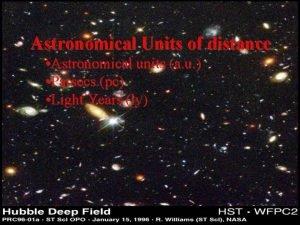 Astronomical Units of distance Astronomical units a u