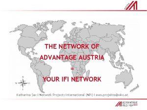THE NETWORK OF ADVANTAGE AUSTRIA YOUR IFI NETWORK
