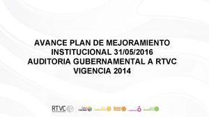 AVANCE PLAN DE MEJORAMIENTO INSTITUCIONAL 31052016 AUDITORIA GUBERNAMENTAL