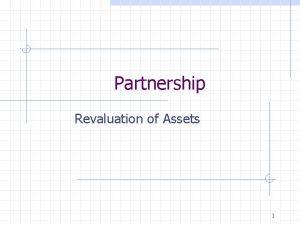 Partnership Revaluation of Assets 1 Introduction Assets should