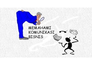 MEMAHAMI KOMUNIKASI BISNIS Bentuk Dasar Komunikasi z Komunikasi