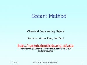 Secant Method Chemical Engineering Majors Authors Autar Kaw