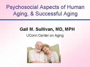 Psychosocial Aspects of Human Aging Successful Aging Gail