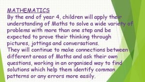 MATHEMATICS By the end of year 4 children