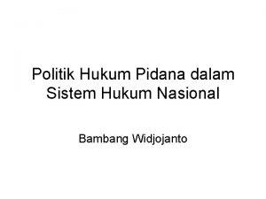 Politik Hukum Pidana dalam Sistem Hukum Nasional Bambang